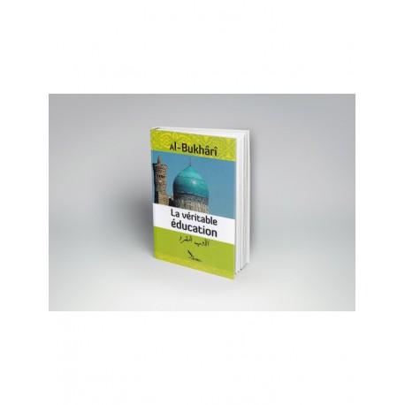 La véritable éducation - al adab al moufrad - Imam al Boukhari