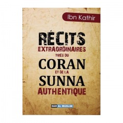 Recits extraordinaires tirés du coran et de la sunna authentique - Ibn kathir