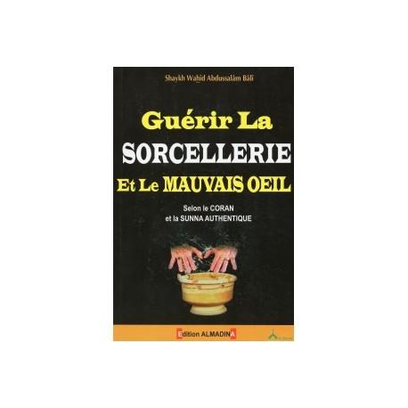 Guérir la Sorcellerie et le Mauvais Oeil selon le Coran et la Sunna par Shaykh Wahîd Bali